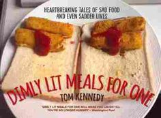 NPR coverage of Dimly Lit Meals for One: Heartbreaking Tales of Sad Food and Even Sadder Lives by Tom Kennedy. News, author interviews, critics' picks and more. Five A Day, Thing 1, Sad Life, Best Selling Books, Light Recipes, Meals For One, Food Photography, Food Porn, Make It Yourself