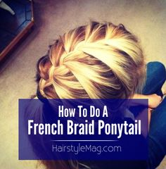 How To Do A French Braid Ponytail | HairstyleMag