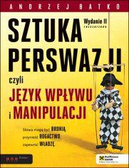 Sztuka perswazji, czyli język wpływu i manipulacji - książka Andrzeja Batko, niestety nieżyjącego już trenera NLP. Poznaj potęgę słów i naucz się je wykorzystywać.