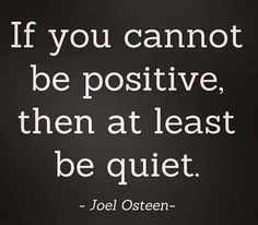 Be positive or be quiet!