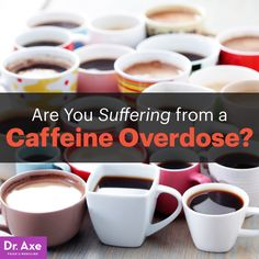 Caffeine overdose - Dr. Axe http://www.draxe.com #health #holistic #natural