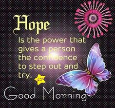 Hope is the power that gives a person the confidence to step out and try hope good morning confidence good morning quotes good morning sayings good morning image quotes Morning Greetings Quotes, Good Morning Messages, Good Morning Good Night, Good Morning Wishes, Good Morning Images, Morning Pics, Morning Morning, Morning Pictures, Morning Coffee