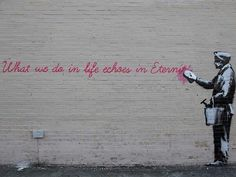 ~What we do in life echoes in Eternity~ in Queens: Banksy