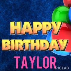 HAPPY BIRTHDAY TAYLOR!!!! I LOVE YOU!!!!❤❤@Sam Taylor Lofton