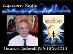 Future Science - Maurice Cotterell on Capricorn Radio - 18 Feb 2013