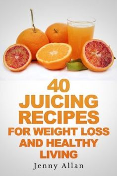 40 Juicing Recipes For Weight Loss and Healthy Living (Juicer Recipes Book):Amazon:Kindle Store