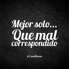 """""""Mejor solo... Que mal correspondido"""". #Candidman #Frases http://t.co/lR2itWYDeM @candidman"""