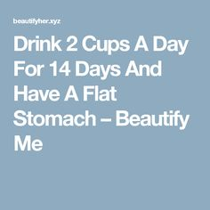 Drink 2 Cups A Day For 14 Days And Have A Flat Stomach – Beautify Me