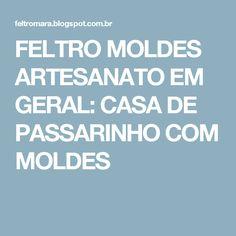 FELTRO MOLDES ARTESANATO EM GERAL: CASA DE PASSARINHO COM MOLDES