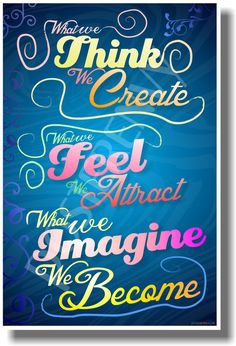 What We Think We Create, What We Feel We Attract, What We Imagine We Become 2 - NEW Classroom Motivational Poster (cm994)