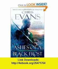 Ashes of a Black Frost Book Three of The Iron Elves (9781439180662) Chris Evans , ISBN-10: 1439180660  , ISBN-13: 978-1439180662 ,  , tutorials , pdf , ebook , torrent , downloads , rapidshare , filesonic , hotfile , megaupload , fileserve