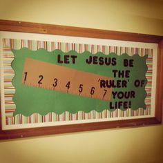 Let Jesus be the ruler of your life! Religious Bulletin Boards, Bible Bulletin Boards, Christian Bulletin Boards, Back To School Bulletin Boards, Classroom Bulletin Boards, Sunday School Rooms, Sunday School Classroom, Sunday School Crafts, Bible School Crafts
