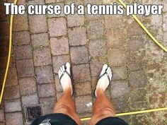 Tennis problems... I have that problem...