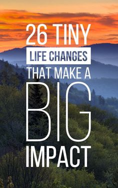 26 Tiny Life Changes