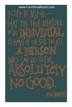 Keep in mind that the true measure of an individual is how he or she treats..... www.FunctionalRustic.com #quote #quoteoftheday #motivation #inspiration #quotes #diy #functionalrustic #homestead #rustic #pallet #pallets #rustic #handmade #craft #recovery #michigan #puremichigan #repurpose #recycle #dreamers #country #redirection #barn #strongwoman #inspirational #quotations #success #goals #inspirationalquotes #quotations #strongwomenquotes #puremichigan #recovery #sober