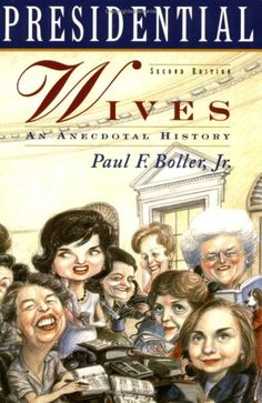 Presidential Wives: An Anecdotal History by Paul F. Boller http://www.amazon.com/dp/0195121422/ref=cm_sw_r_pi_dp_VuTKub046JK9Q