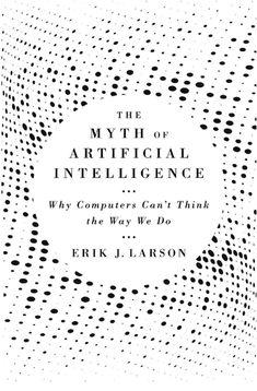 Artificial Intelligence Computer, Erik Larson, Professional Journals, Expert System, Harvard University Press, Alan Turing, Research Scientist, Natural Language, Inference