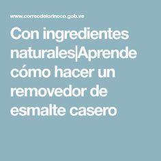 Con ingredientes naturales Aprende cómo hacer un removedor de esmalte casero
