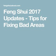 Feng Shui 2017 Updates - Tips for Fixing Bad Areas