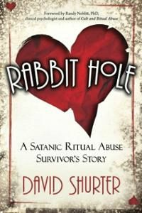 rabbit-hole-satanic-ritual-abuse-survivors-story-david-shurter ...