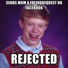 Bad luck Brian meme - Sends mom a freindrequest on facebook Rejected