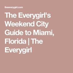 The Everygirl's Weekend City Guide to Miami, Florida | The Everygirl