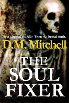 THE SOUL FIXER (A psychological thriller) by D.M. Mitchell, http://www.amazon.com/dp/B00CD6ZKTK/ref=cm_sw_r_pi_dp_rFA7rb1VB1BBZ