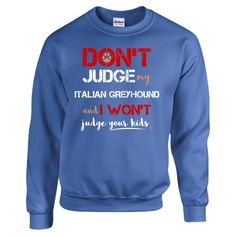 Dont Judge My ITALIAN GREYHOUND  Sweatshirt  Available At Find A Funny Gift's Online Store:  CLICK HERE => http://ift.tt/1U1JT1i <=  #FindAFunnyGift  is a Clothing Brand and your source for the Perfect Funny Gift!  www.findafunny.gift #gift #funnygift #clothing #cool #apparel #menswear #womenswear #t-shirt #fashion #funny #cute #shopping #onlineshopping #christmas #xmas Source: http://ift.tt/1U1JT1i
