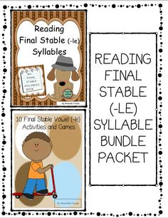 This reading packet provides 23 word lists of the final stable syllable (-le) type words.  Final Stable Syllable (-le) Activities & Games Packet includes 10 activities and games give students a fun way to learn final stable (-le) syllable words.  1. Syllable Match- Up 2. Which Final Stable Sound? 3. 13 Final Stable Vowel Booklets 4. SyllableDivide 5. Riddle Fiddles 6. Syllable Picture Sort 7. Dab the Final Stable Picture 8. Sweet Shop Hop Game Board 9. WAR 10. Got It!