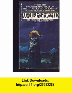 Wolfshead The Black Stone / The Valley of the Worm / The Fire of Asshurbanipal / The House of Arabu / The Horror from the Mound (9780553123531) Robert E. Howard, Robert Bloch , ISBN-10: 055312353X  , ISBN-13: 978-0553123531 ,  , tutorials , pdf , ebook , torrent , downloads , rapidshare , filesonic , hotfile , megaupload , fileserve