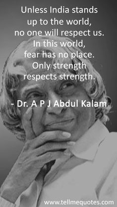 Unless India stands up to the world, no one will respect us. In this world, fear has no place. Only strength respects strength. Apj Quotes, Lesson Quotes, Wisdom Quotes, True Quotes, Best Quotes, Motivational Quotes Wallpaper, Inspirational Quotes, Apj Kalam Quotes, India Quotes