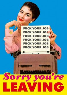 Fuck Your Job. A rude leaving card for anyone who still uses a typewriter. The Perfect Leaving card for a colleague who has just been promoted, fired or retired. Free delivery on 2 or more cards Leaving Cards, Leaving A Job, New Job, Gifts, Typewriter, Range, Dessert, Fresh, Presents