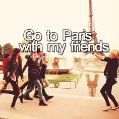 Bucket list: go to Paris with my friends @Alise Rosenbaum and @Brooke Whitney and @Bailey Plympton  you guys are so coming with me!