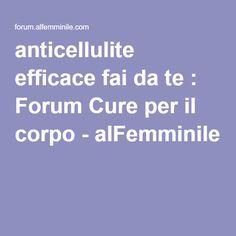 anticellulite efficace fai da te : Forum Cure per il corpo - alFemminile