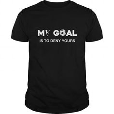 Awesome Tee MY GOAL IS TO DENY YOURS T shirts