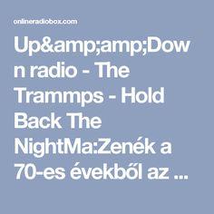 Up&Down radio - The Trammps - Hold Back The NightMa:Zenék a 70-es évekből az Up&Down rádióban. Today:70's hits in the Up&Down radio.