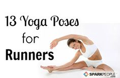13 Yoga Poses for Runners. Look like good basic stretches that are easy to understand - not advanced postures that look impossible!