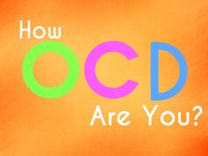 How OCD Are You? I'm apparently the Clinical Definition of OCD! Never could have guessed! (oh the sarcasm!)