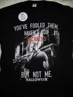 a123a6cf Michael Myers Halloween Movie Dr. Loomis Fooled Them Haven't You Michael  T-Shirt