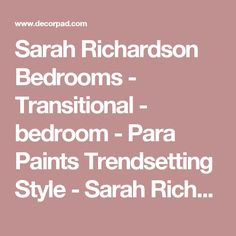 Sarah Richardson Bedrooms - Transitional - bedroom - Para Paints Trendsetting Style - Sarah Richardson Design