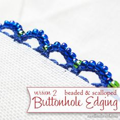 Here's a step-by-step photo tutorial for a scalloped and beaded buttonhole edging for your embroidery, using seed beads. This edging is sturdy, with smooth scallops, thanks to the use of the tiny seed beads and the individual buttonhole stitches. Click through for the complete tutorial!