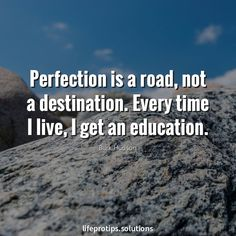 Perfection is a road, not a destination. Every time I live, I get an education. . . . . #business, #creativeentrepreneur, #entrepreneur, #inspiration, #inspirational, #inspirationalquotes, #inspire, #instaquote, #lifeprotips, #lifequotes, #motivation, #motivational, #motivationalquotes, #qotd, #quote, #quoteoftheday, #quotes, #quotestagram, #quotestoliveby, #success, #truth, #wisdom, #wordporn, #words