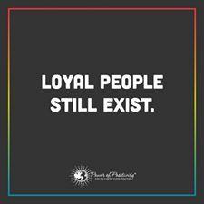Loyal people still exist