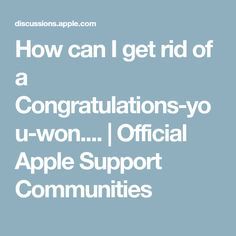 How can I get rid of a Congratulations-you-won.... | Official Apple Support Communities