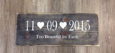 Custom Order, Too Beautiful for Earth, Date Sign, Rustic Sign, Wood Sign, date, Measures 23X9, by SimplyMadeDesignsbyb on Etsy
