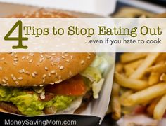 4 Tips to Stop Eating Out – Even if You Hate to Cook