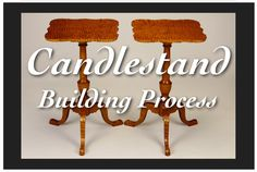 Candlestand Building Process by Doucette and Wolfe Fine  Furniture Makers