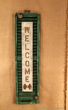 Shutter Welcome Sign Craft, Petticoat Junktion Could make it into door stopper like Brian has at his front door