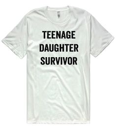 teenage daughter survivor t-shirt by shirtoopia on Etsy