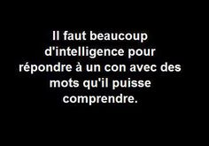 il faut beaucoup d'intelligence